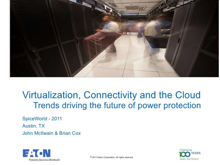 Virtualization, Connectivity and the Cloud   Trends driving the future of power protection SpiceWorld - 2011 Austin, TX Jo...