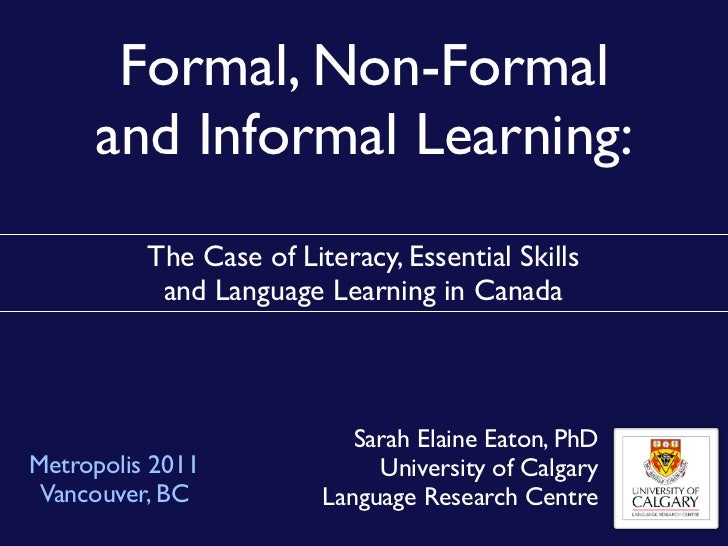 Formal, Non-Formal     and Informal Learning:          The Case of Literacy, Essential Skills           and Language Learn...