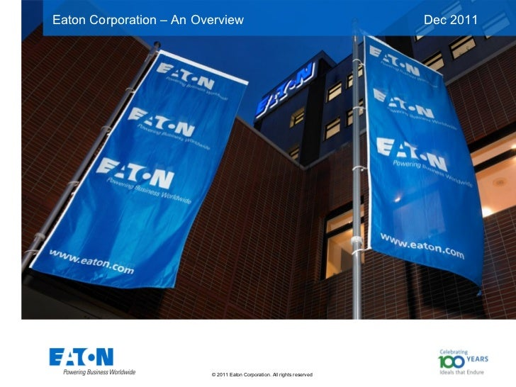 Eaton Corporation – An Overview                                            Dec 2011                 This is a photographic...