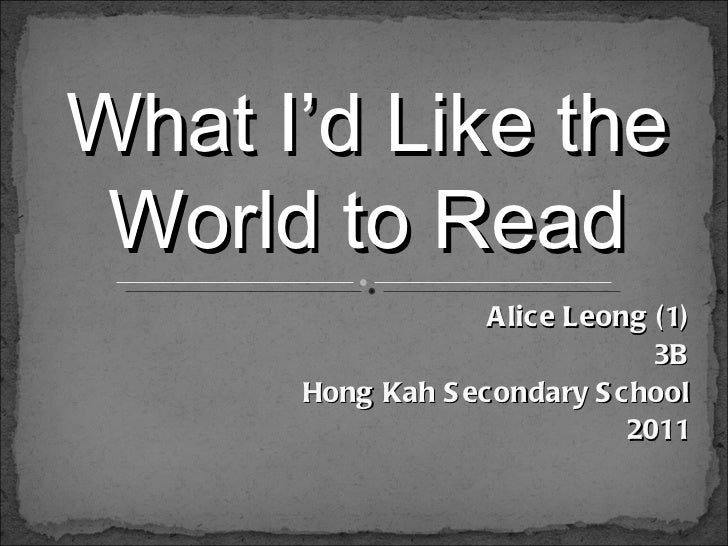 Alice Leong (1) 3B Hong Kah Secondary School 2011 What I'd Like the World to Read