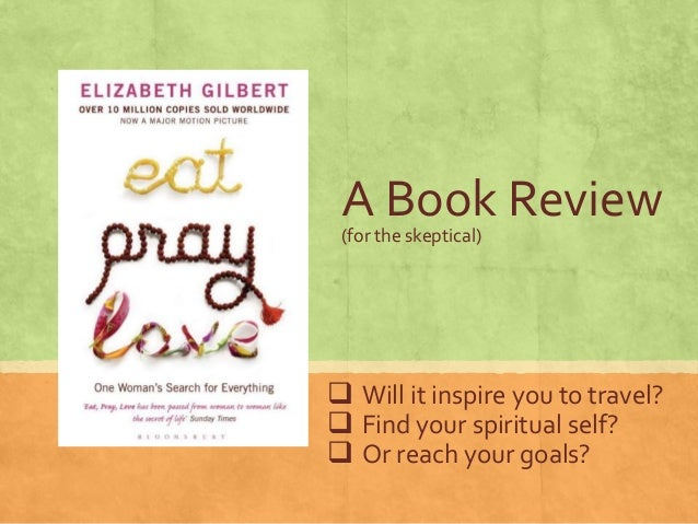eat pray love review Eat pray love has 1,269,865 ratings and 50,648 reviews michalyn said: wow, this book took me on a roller-coaster ride i couldn't decide if i loved it o.