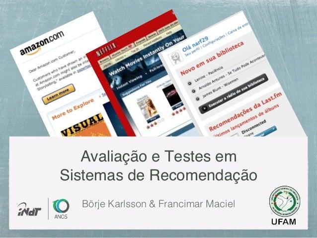 """Avaliação e Testes em Sistemas de Recomendação""""  Börje Karlsson & Francimar Maciel"""