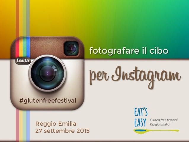 fotografare il cibo per Instagram Reggio Emilia 27 settembre 2015 #glutenfreefestival