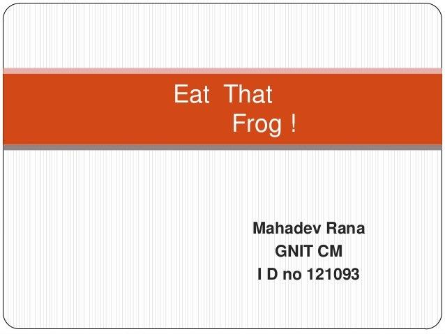 Eat That Frog !  Mahadev Rana GNIT CM I D no 121093