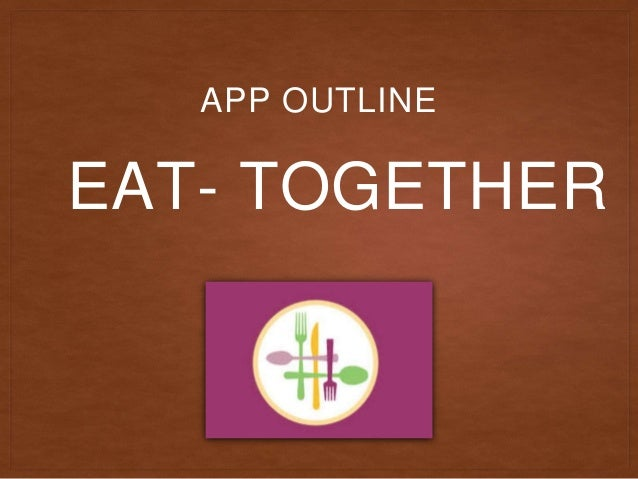 EAT- TOGETHER APP OUTLINE