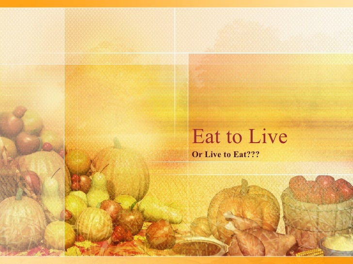 Eat to Live Or Live to Eat???