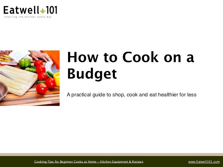 How to Cook on a                    Budget                    A practical guide to shop, cook and eat healthier for lessCo...