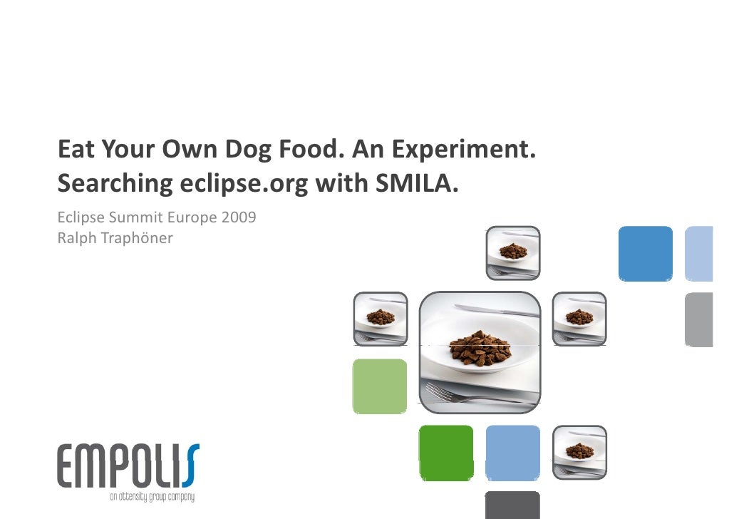 Eat Your Own Dog Food. An Experiment. Searching eclipse.org with SMILA.      h      l            h Eclipse Summit Europe 2...