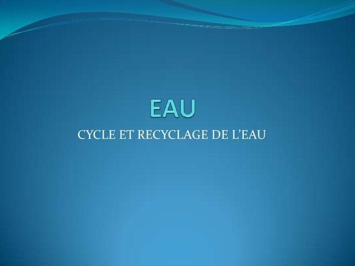 EAU<br />CYCLE ET RECYCLAGE DE L'EAU<br />