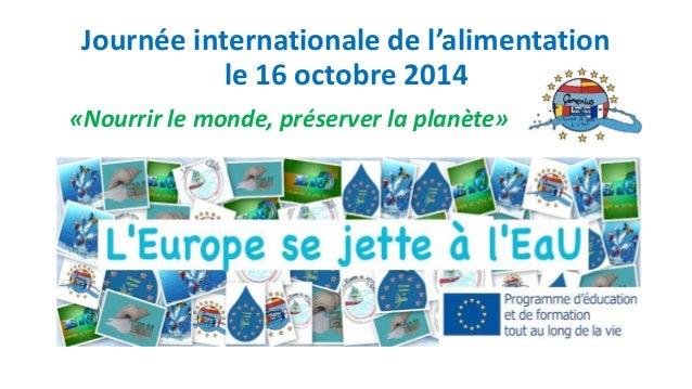 Journée internationale de l'alimentation le 16 octobre 2014 n «Nourrir le monde, préserver la planète» la planète»