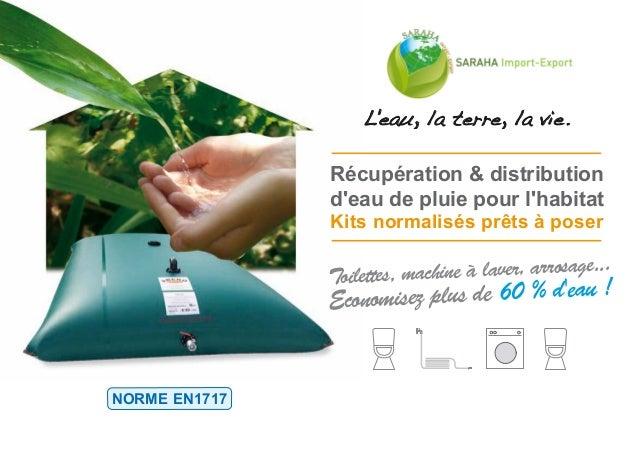 Récupération & distribution d'eau de pluie pour l'habitat L'eau, la terre, la vie. Toilettes, machine à laver, arrosage......