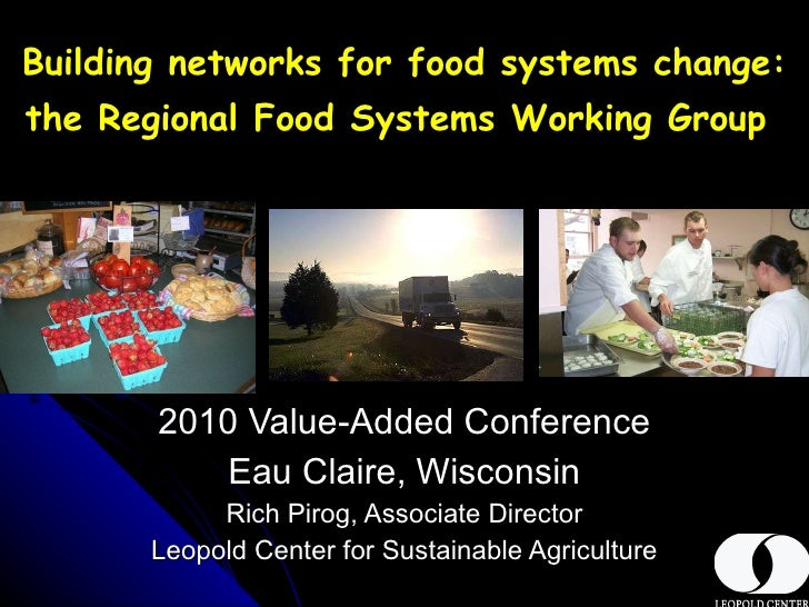 Building networks for food systems change: the Regional Food Systems Working Group   2010 Value-Added Conference Eau Clair...