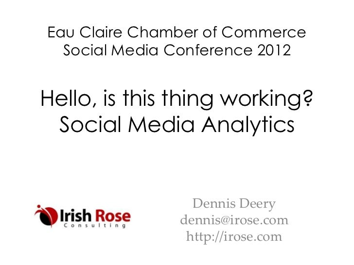 Eau Claire Chamber of Commerce  Social Media Conference 2012Hello, is this thing working? Social Media Analytics          ...
