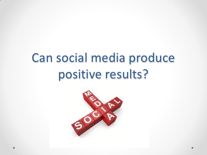 Can social media produce    positive results?