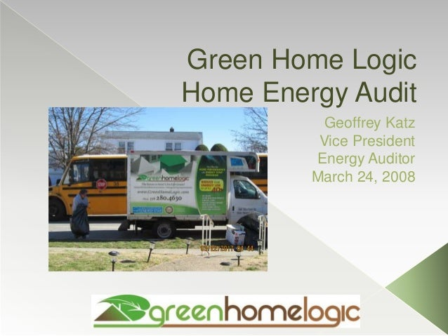 Green Home Logic Home Energy Audit Geoffrey Katz Vice President Energy Auditor March 24, 2008