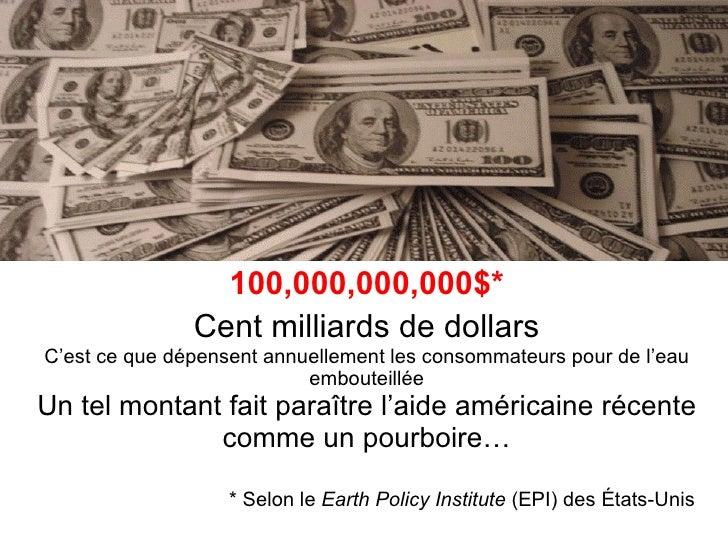100,000,000,000$* Cent milliards de dollars C'est ce que dépensent annuellement les consommateurs pour de l'eau embouteill...