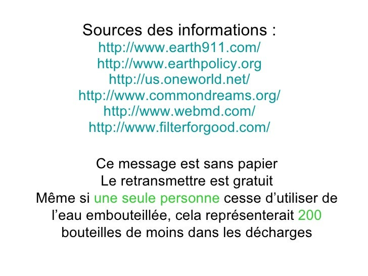 Sources des informations: http://www.earth911.com/ http://www.earthpolicy.org http://us.oneworld.net/ http://www.commondr...