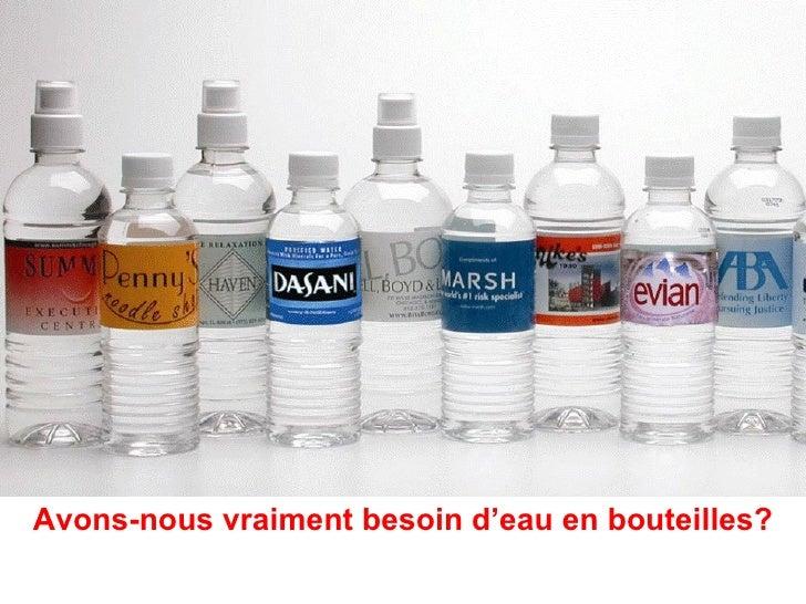 Avons-nous vraiment besoin d'eau en bouteilles?