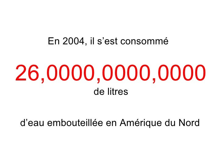 En 2004, il s'est consommé d'eau embouteillée en Amérique du Nord 26,0000,0000,0000 de litres