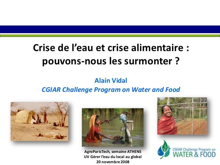 Crise de l'eau et crise alimentaire :  <br />pouvons-nous les surmonter ?<br />Alain Vidal<br />CGIAR Challenge Program on...