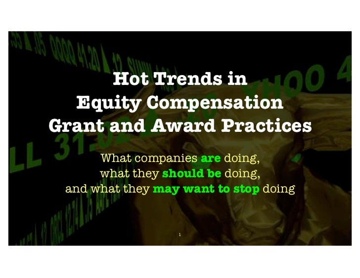 Hot Trends in  Equity CompensationGrant and Award Practices      What companies are doing,      what they should be doing,...