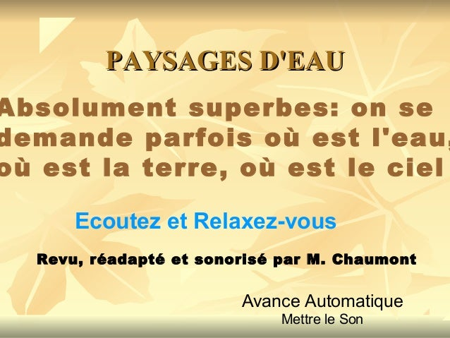 PAYSAGES D'EAUPAYSAGES D'EAU Ecoutez et Relaxez-vous Avance Automatique Mettre le Son Absolument superbes: on se demande p...