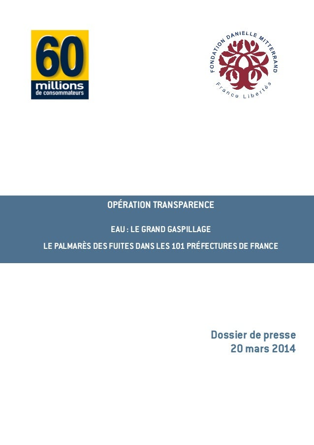 OPÉRATION TRANSPARENCE EAU : LE GRAND GASPILLAGE LE PALMARÈS DES FUITES DANS LES 101 PRÉFECTURES DE FRANCE Dossier de pres...