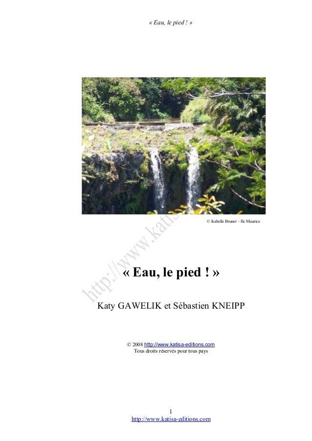 « Eau, le pied ! » © Isabelle Brunet – Ile Maurice « Eau, le pied ! » Katy GAWELIK et Sébastien KNEIPP © 2008 http://www.k...
