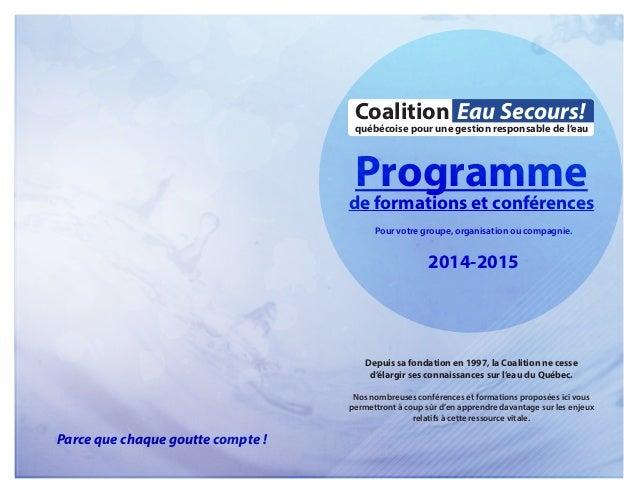 Coalition Eau Secours!  québécoise pour une gestion responsable de l'eau  Programme  de formations et conférences  Pour vo...