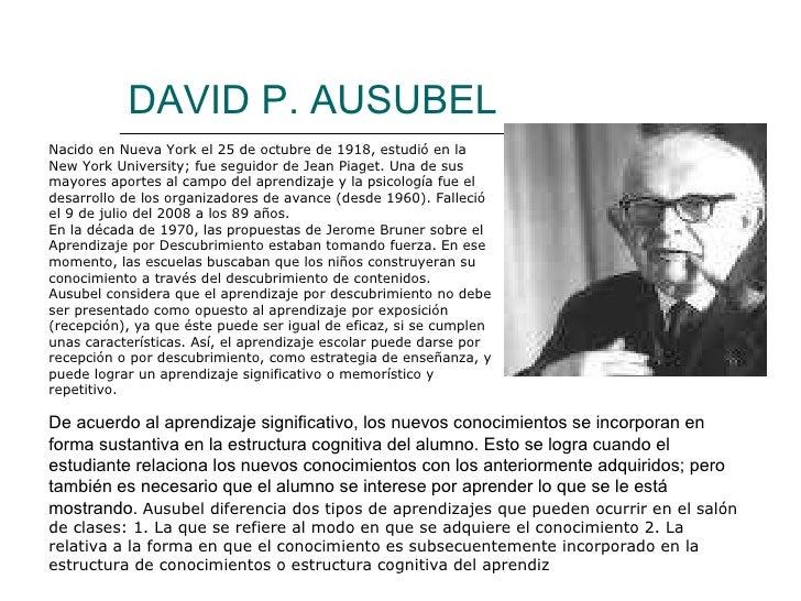 DAVID P. AUSUBEL De acuerdo al aprendizaje significativo, los nuevos conocimientos se incorporan en forma sustantiva en la...