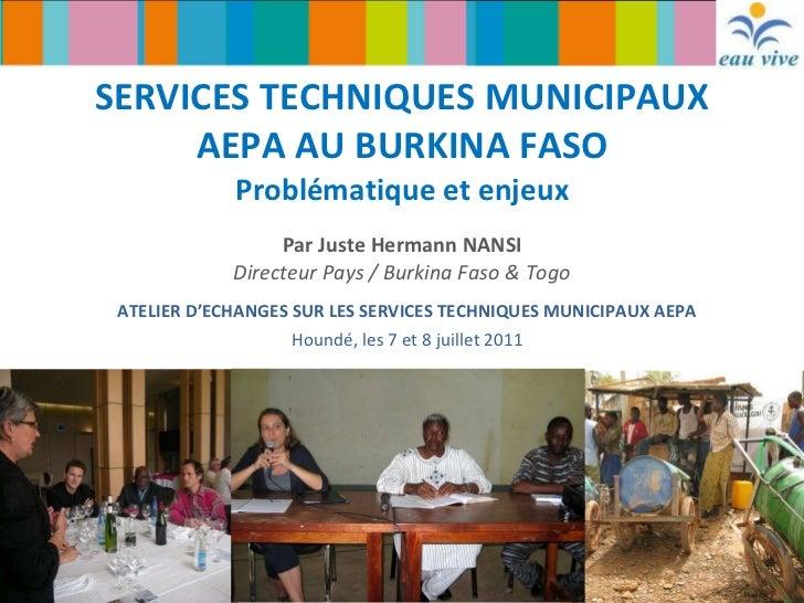 SERVICES TECHNIQUES MUNICIPAUX AEPA AU BURKINA FASO Problématique et enjeux Par Juste Hermann NANSI Directeur Pays / Burki...