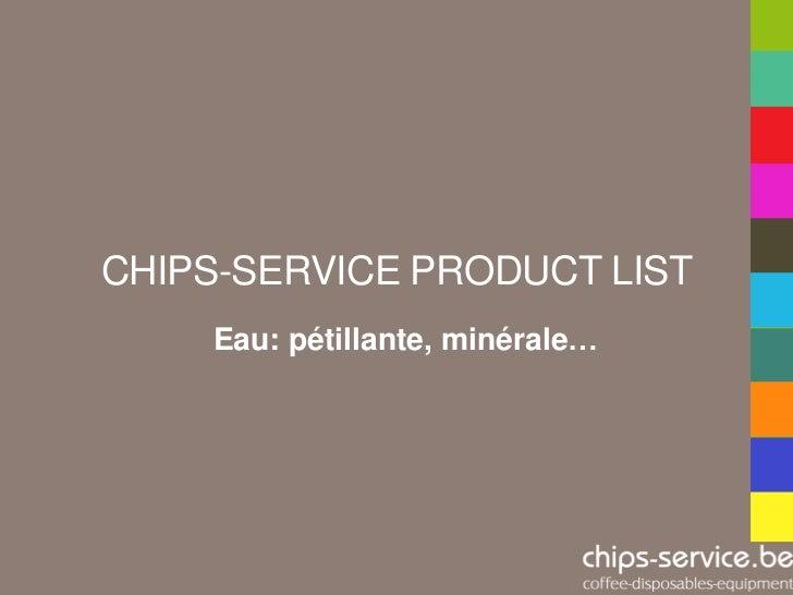 CHIPS-SERVICE PRODUCT LIST    Eau: pétillante, minérale…