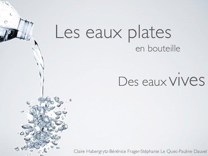 Les eaux plates                                en bouteille                       Des eaux vives  Claire Habergrytz-Béréni...