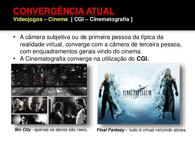 CONVERGÊNCIA ATUAL Videojogos – Cinema [ CGI – Cinematografia ] • A câmera subjetiva ou de primeira pessoa da típica da re...
