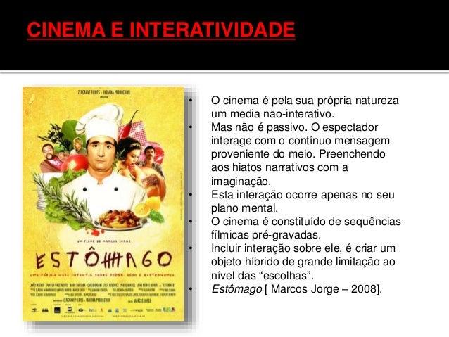 CINEMA E INTERATIVIDADE • O cinema é pela sua própria natureza um media não-interativo. • Mas não é passivo. O espectador ...