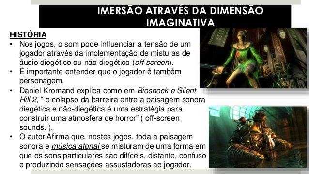 IMERSÃO ATRAVÉS DA DIMENSÃO IMAGINATIVA HISTÓRIA • Nos jogos, o som pode influenciar a tensão de um jogador através da imp...