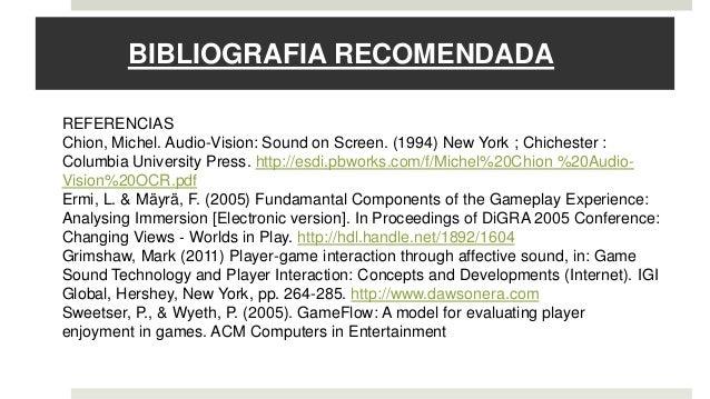 BIBLIOGRAFIA RECOMENDADA REFERENCIAS Chion, Michel. Audio-Vision: Sound on Screen. (1994) New York ; Chichester : Columbia...