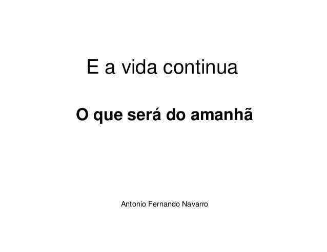 E a vida continua O que será do amanhã  Antonio Fernando Navarro