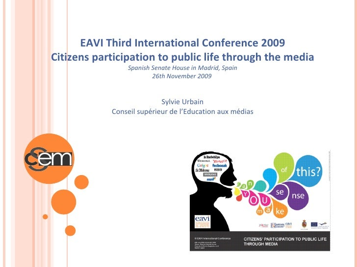 EAVI Third International Conference 2009 Citizens participation to public life through the media Spanish Senate House in M...