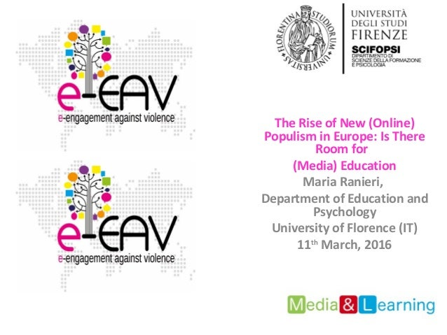 The Rise of New (Online) Populism in Europe: Is There Room for (Media) Education Maria Ranieri, Department of Education an...