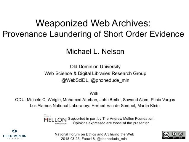 National Forum on Ethics and Archiving the Web 2018-03-23, #eaw18, @phonedude_mln Weaponized Web Archives: Provenance Laun...