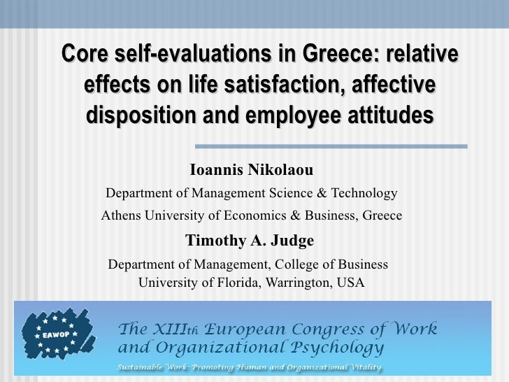 Core self-evaluations in Greece: relative effects on life satisfaction, affective disposition and employee attitudes Ioann...