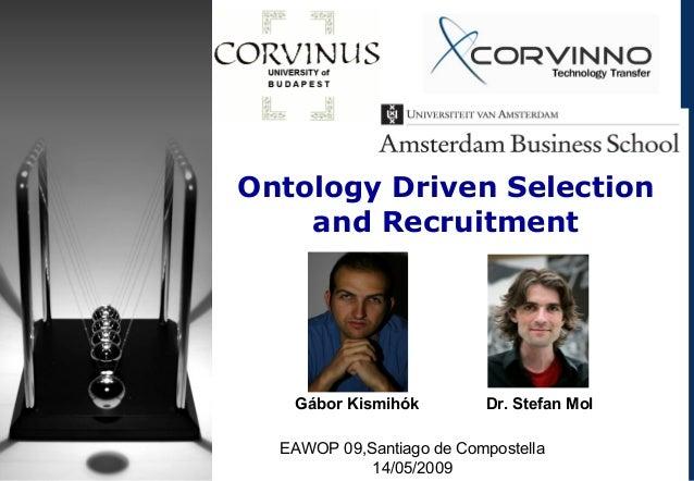 Ontology Driven Selection and Recruitment EAWOP 09,Santiago de Compostella 14/05/2009 Gábor Kismihók Dr. Stefan Mol