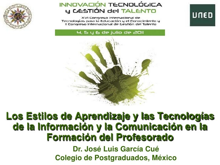 Los Estilos de Aprendizaje y las Tecnologías de la Información y la Comunicación en la Formación del Profesorado<br />Dr. ...