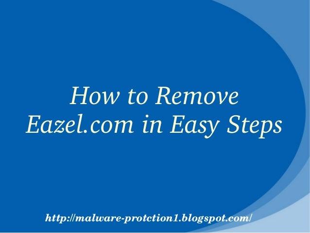 HowtoRemoveEazel.cominEasySteps http://malwareprotction1.blogspot.com/
