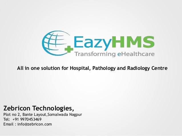 All in one solution for Hospital, Pathology and Radiology Centre Zebricon Technologies, Plot no 2, Bante Layout,Somalwada ...