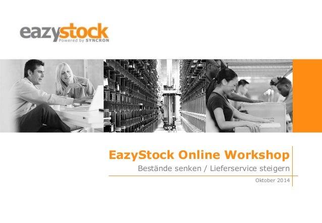EazyStock Online Workshop Oktober 2014 Bestände senken / Lieferservice steigern