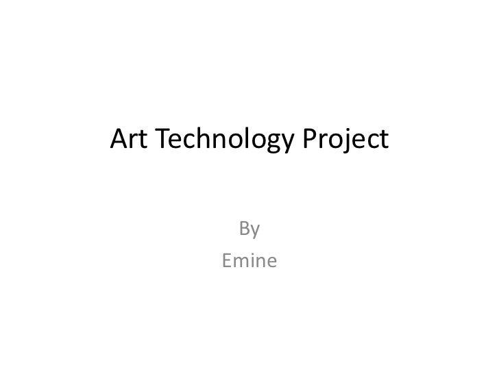 Art Technology Project         By        Emine