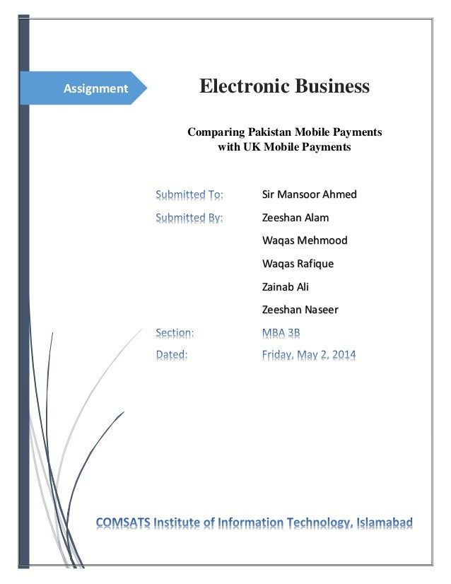 Assignment Electronic Business Comparing Pakistan Mobile Payments with UK Mobile Payments Sir Mansoor Ahmed Zeeshan Alam W...