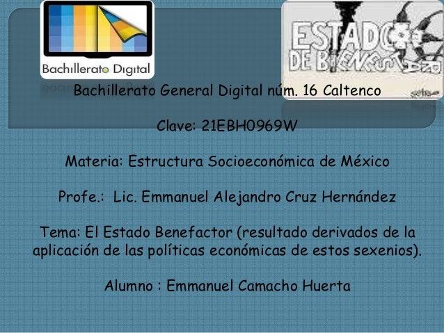 Bachillerato General Digital núm. 16 Caltenco Clave: 21EBH0969W Materia: Estructura Socioeconómica de México Profe.: Lic. ...